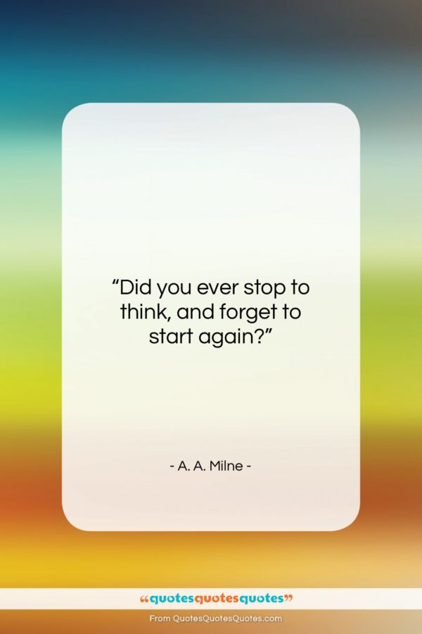 """A. A. Milne quote: """"Did you ever stop to think, and…""""- at QuotesQuotesQuotes.com"""