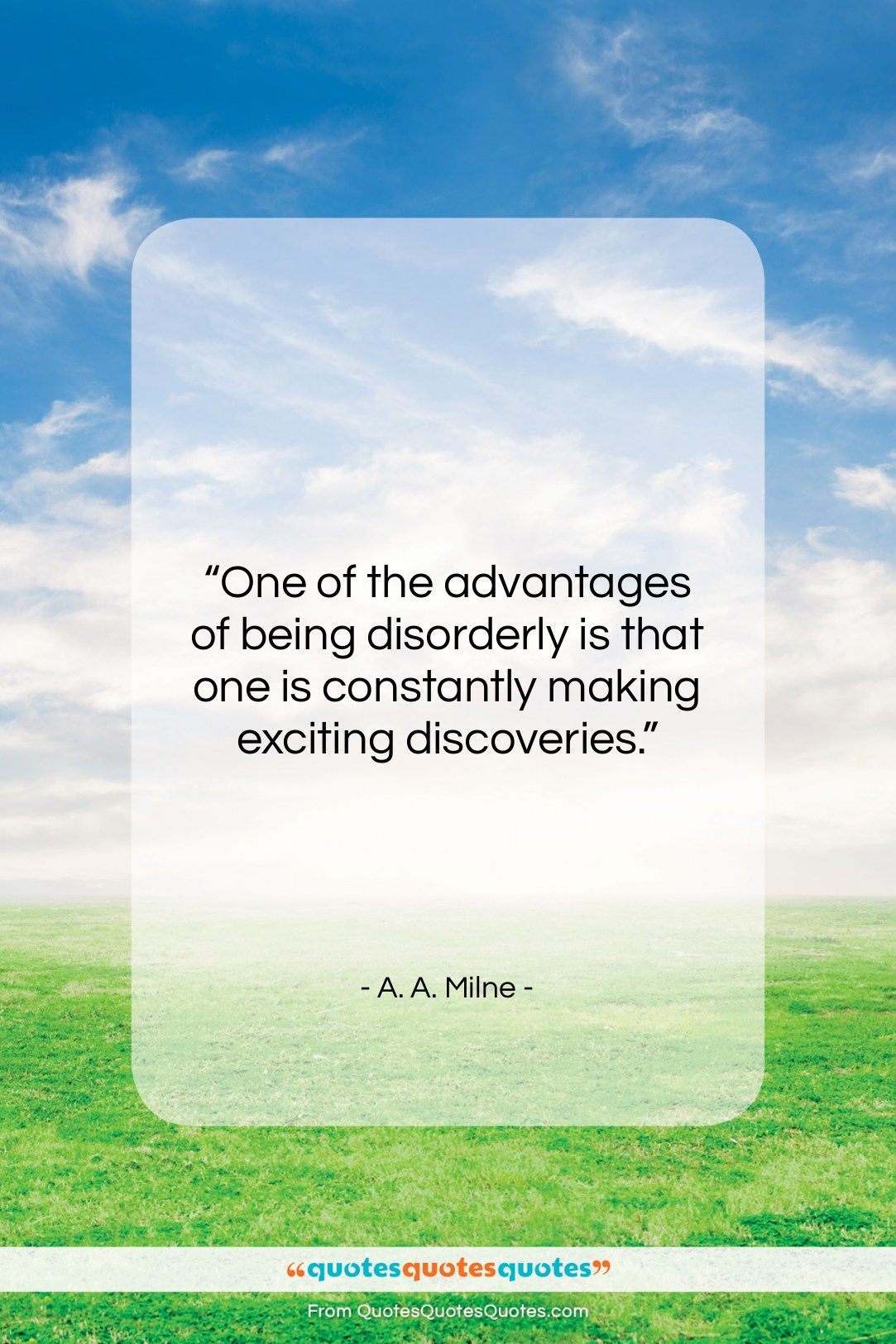 """A. A. Milne quote: """"One of the advantages of being disorderly…""""- at QuotesQuotesQuotes.com"""