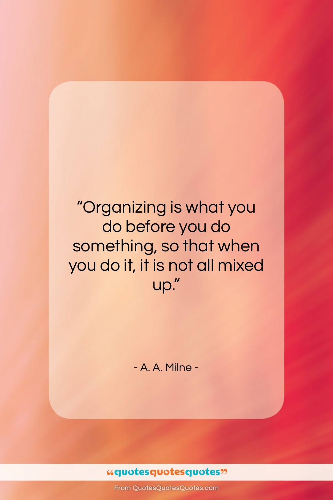 """A. A. Milne quote: """"Organizing is what you do before you…""""- at QuotesQuotesQuotes.com"""