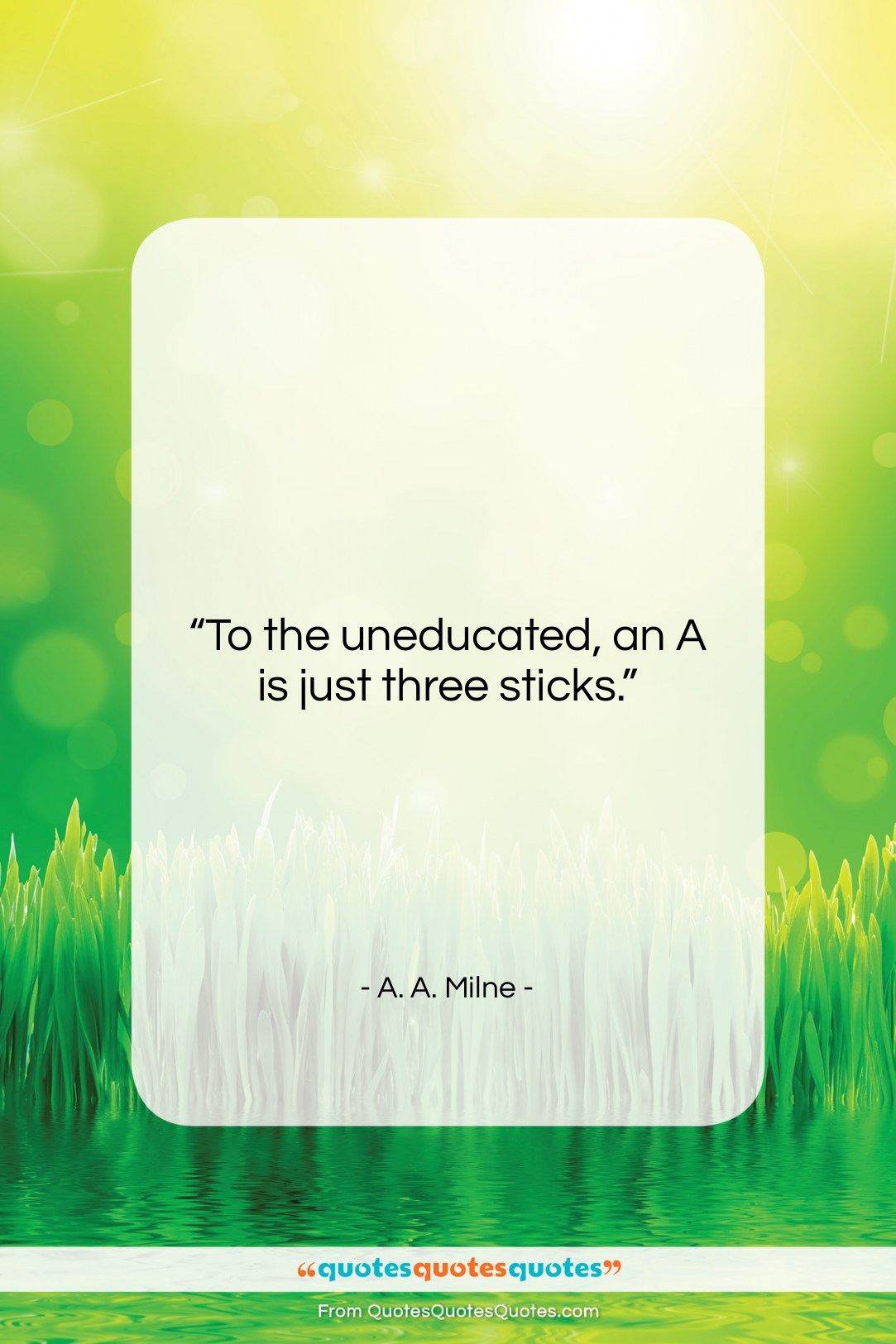 """A. A. Milne quote: """"To the uneducated, an A is just…""""- at QuotesQuotesQuotes.com"""