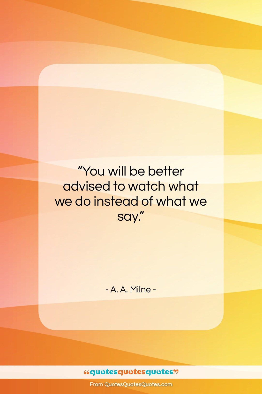 """A. A. Milne quote: """"You will be better advised to watch…""""- at QuotesQuotesQuotes.com"""