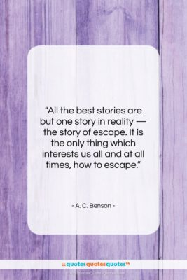 """A. C. Benson quote: """"All the best stories are but one…""""- at QuotesQuotesQuotes.com"""