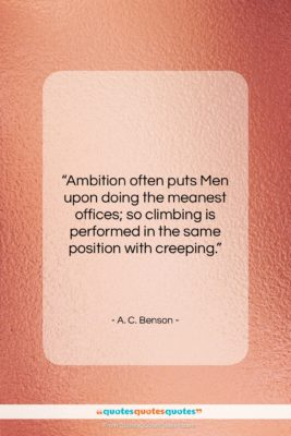 """A. C. Benson quote: """"Ambition often puts Men upon doing the…""""- at QuotesQuotesQuotes.com"""