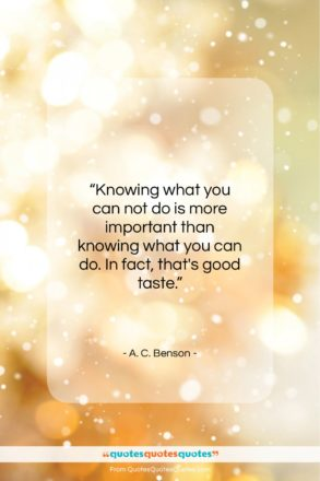 """A. C. Benson quote: """"Knowing what you can not do is…""""- at QuotesQuotesQuotes.com"""