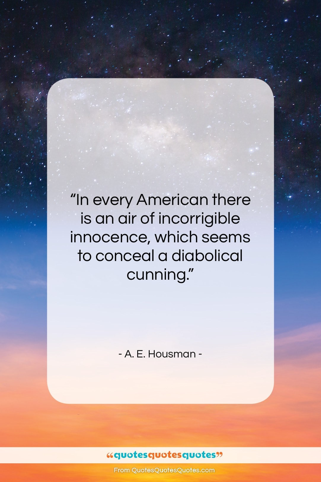 """A. E. Housman quote: """"In every American there is an air…""""- at QuotesQuotesQuotes.com"""