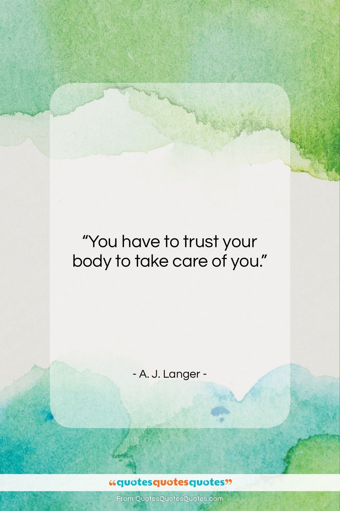 """A. J. Langer quote: """"You have to trust your body to…""""- at QuotesQuotesQuotes.com"""