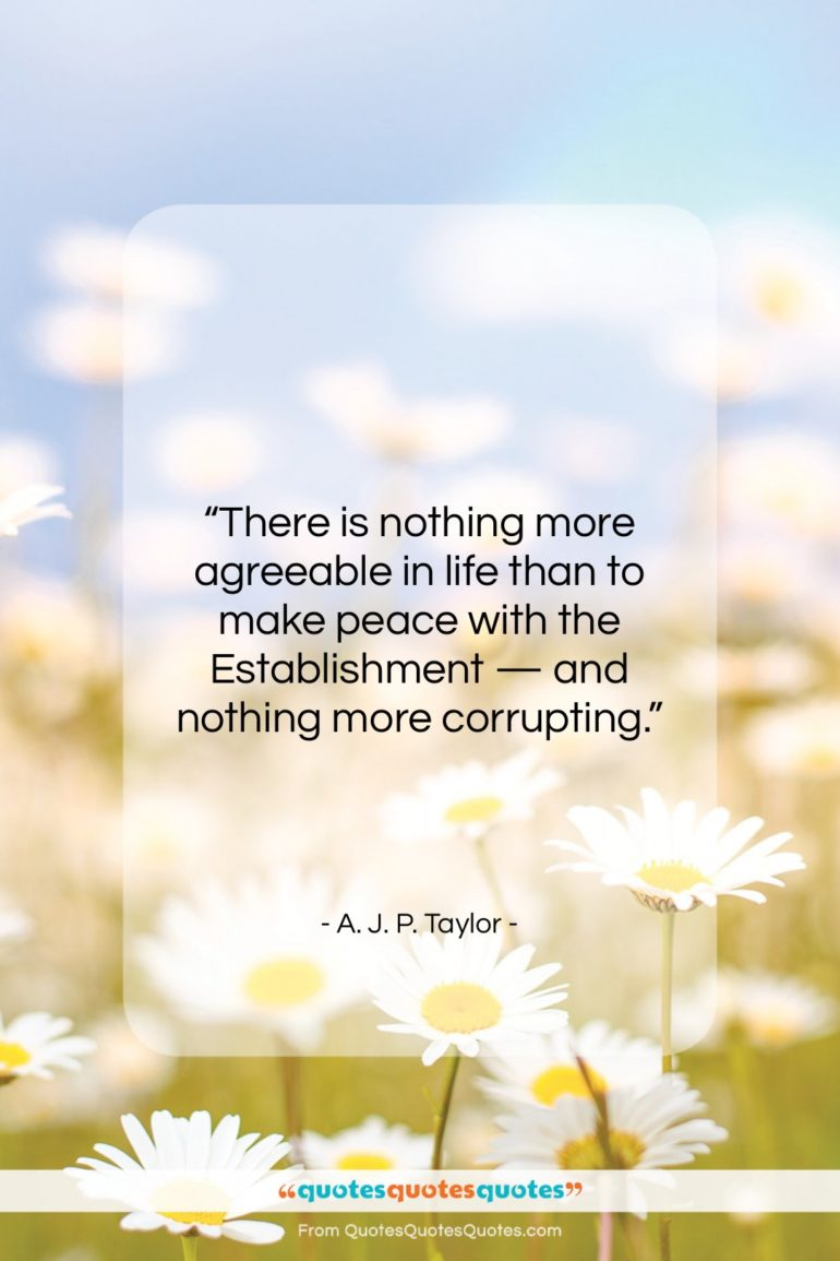 """A. J. P. Taylor quote: """"There is nothing more agreeable in life…""""- at QuotesQuotesQuotes.com"""