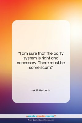 "A. P. Herbert quote: ""I am sure that the party system…""- at QuotesQuotesQuotes.com"