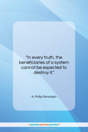 """A. Philip Randolph quote: """"In every truth, the beneficiaries of a…""""- at QuotesQuotesQuotes.com"""