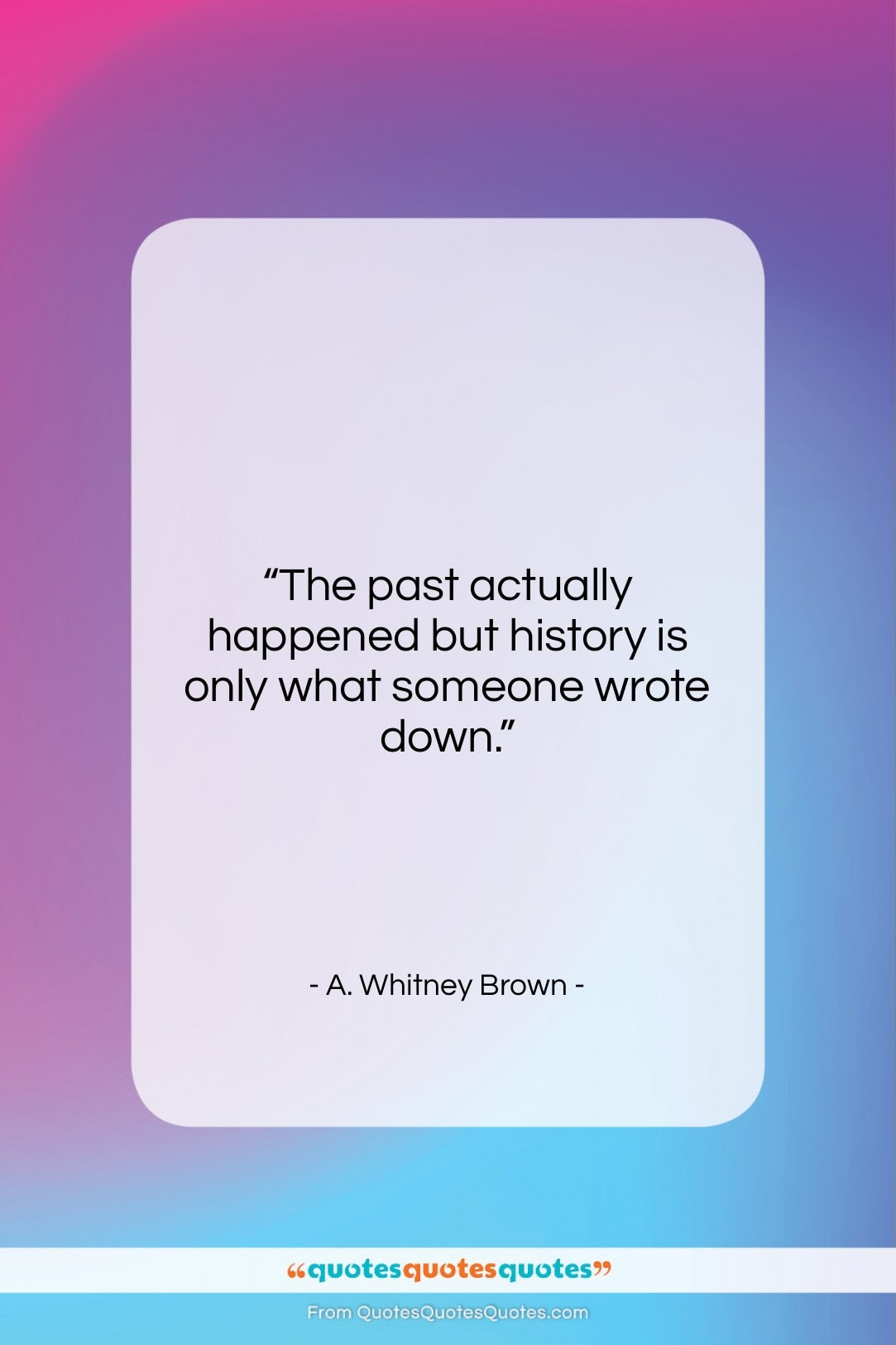 """A. Whitney Brown quote: """"The past actually happened but history is…""""- at QuotesQuotesQuotes.com"""