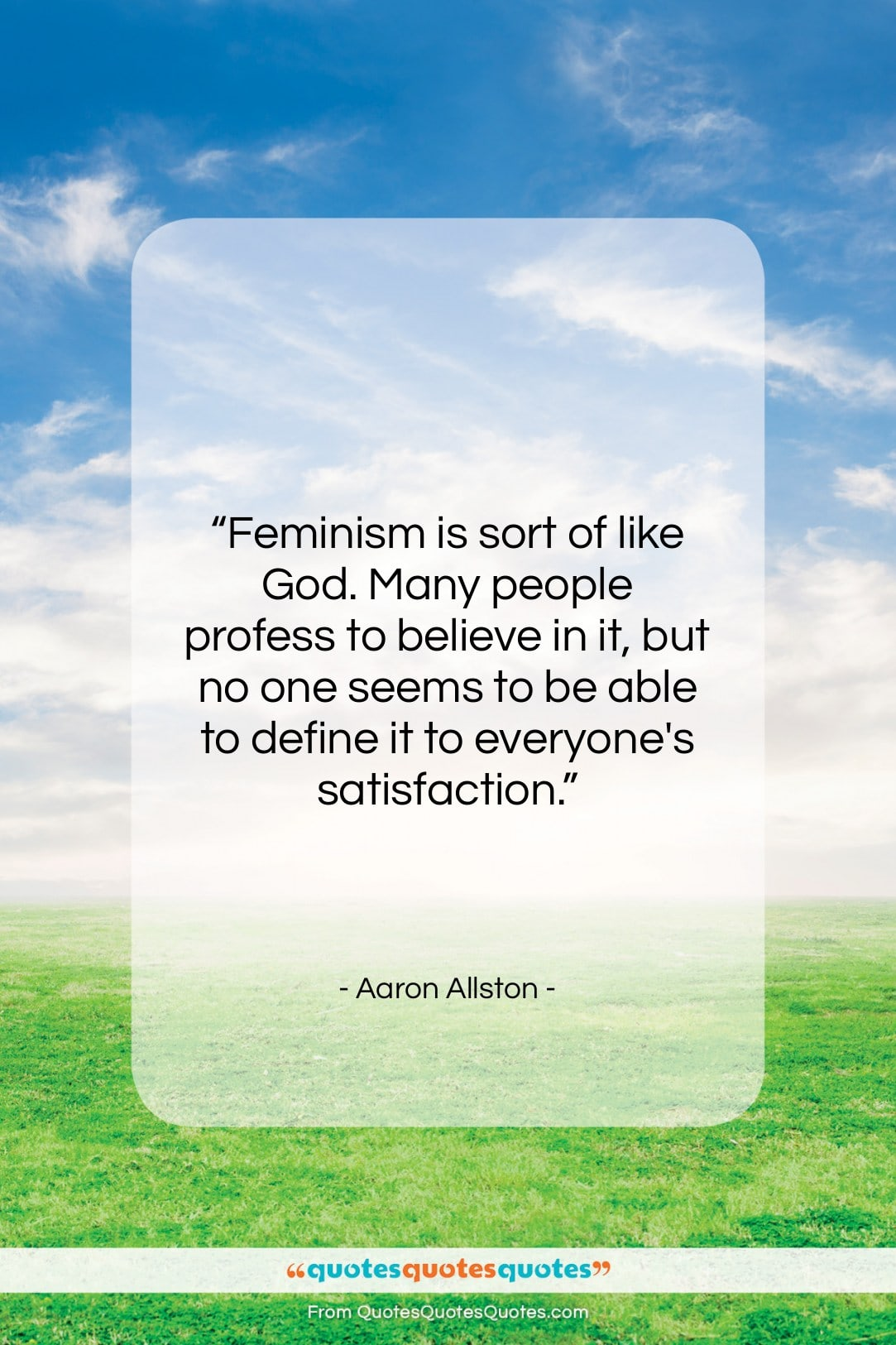 """Aaron Allston quote: """"Feminism is sort of like God. Many…""""- at QuotesQuotesQuotes.com"""
