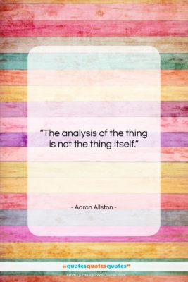 """Aaron Allston quote: """"The analysis of the thing is not…""""- at QuotesQuotesQuotes.com"""