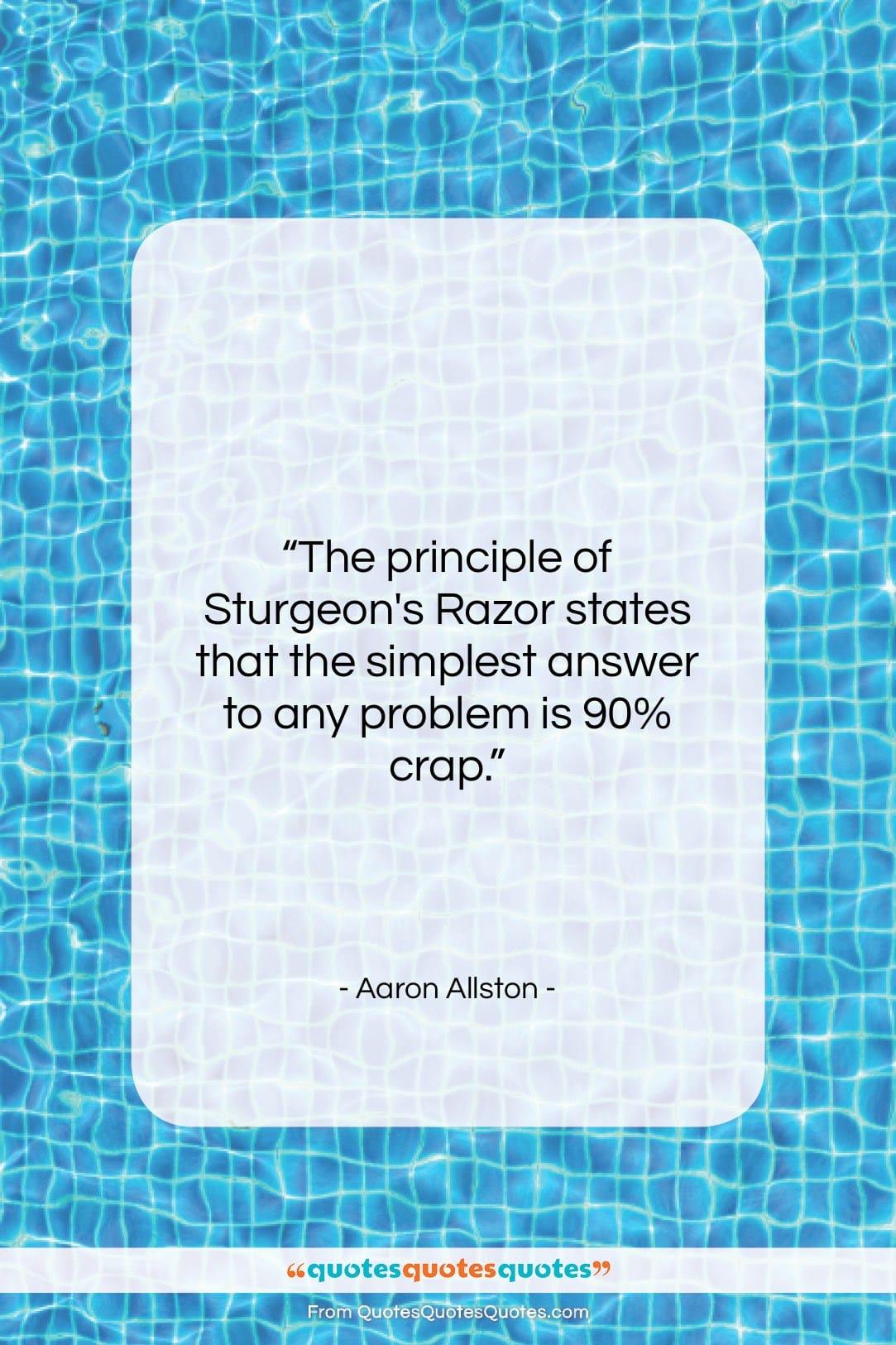 "Aaron Allston quote: ""The principle of Sturgeon's Razor states that…""- at QuotesQuotesQuotes.com"