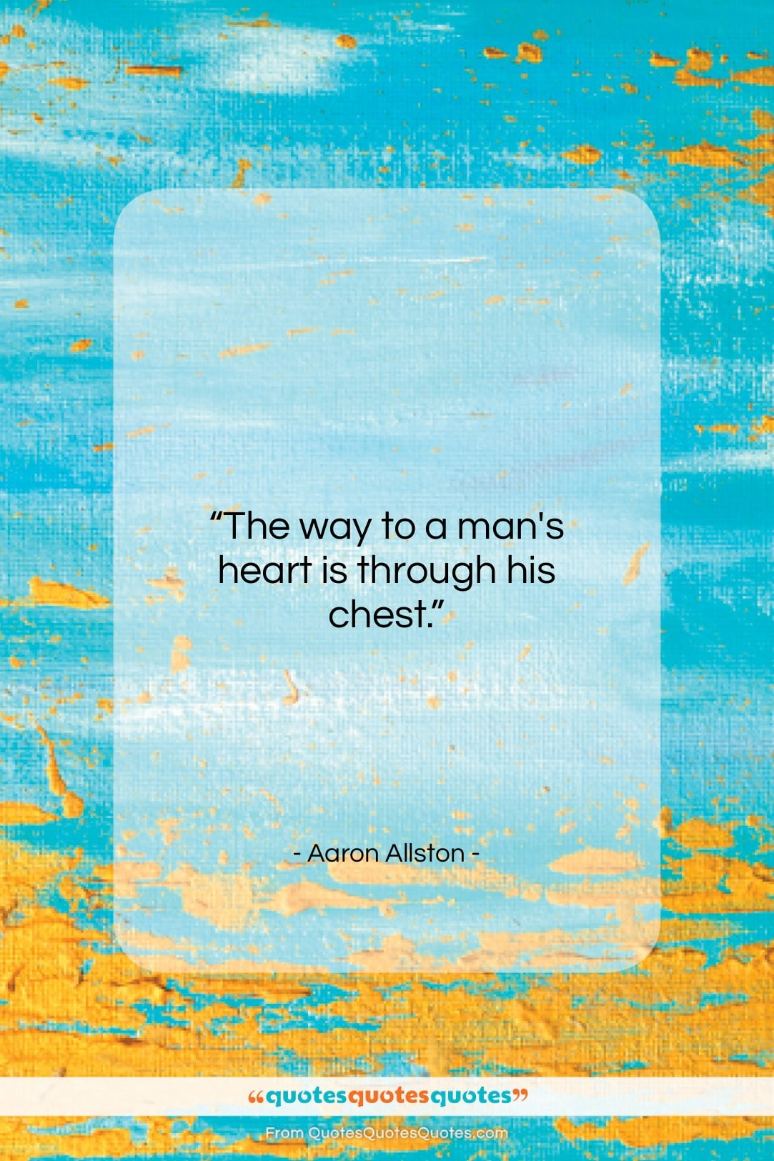 """Aaron Allston quote: """"The way to a man's heart is…""""- at QuotesQuotesQuotes.com"""