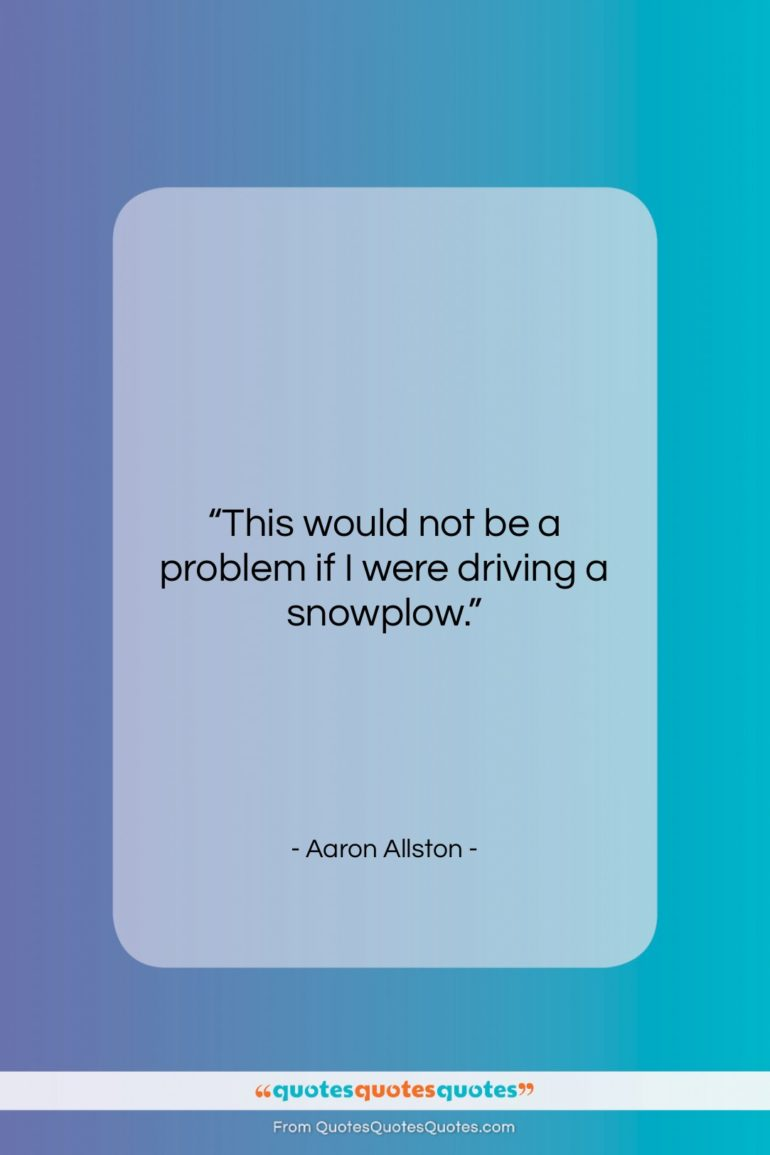 """Aaron Allston quote: """"This would not be a problem if…""""- at QuotesQuotesQuotes.com"""