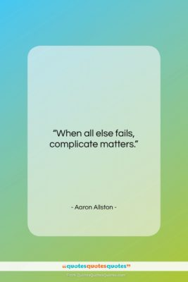"""Aaron Allston quote: """"When all else fails, complicate matters….""""- at QuotesQuotesQuotes.com"""