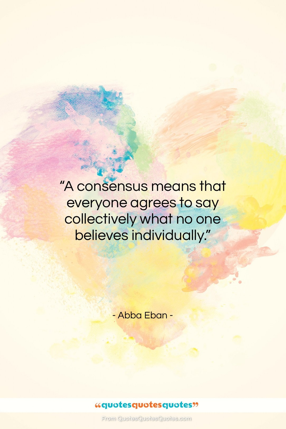 """Abba Eban quote: """"A consensus means that everyone agrees to…""""- at QuotesQuotesQuotes.com"""
