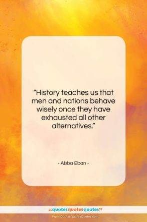 """Abba Eban quote: """"History teaches us that men and nations…""""- at QuotesQuotesQuotes.com"""