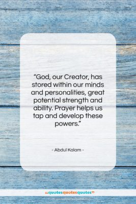"""Abdul Kalam quote: """"God, our Creator, has stored within our…""""- at QuotesQuotesQuotes.com"""