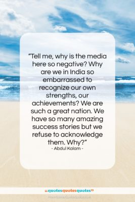"""Abdul Kalam quote: """"Tell me, why is the media here…""""- at QuotesQuotesQuotes.com"""