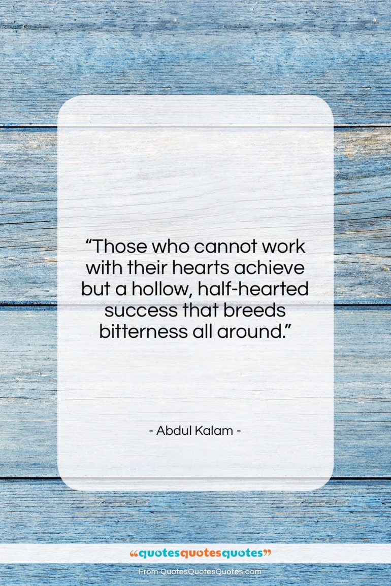 """Abdul Kalam quote: """"Those who cannot work with their hearts…""""- at QuotesQuotesQuotes.com"""