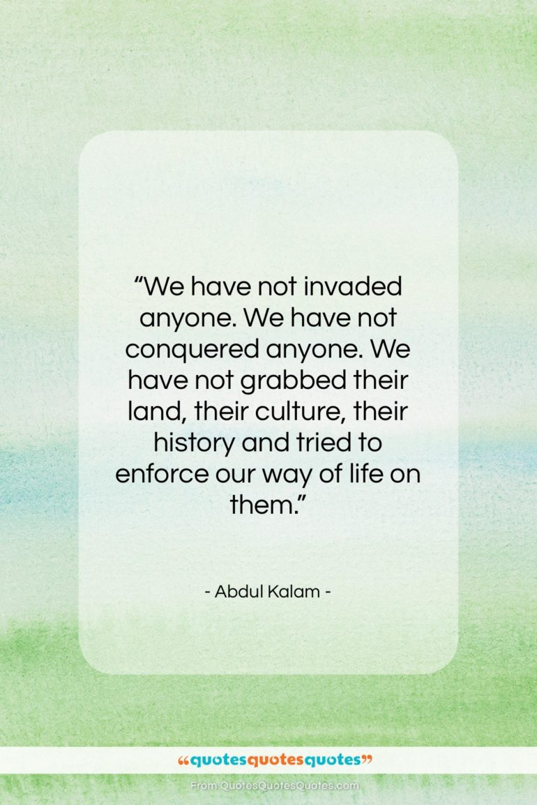 """Abdul Kalam quote: """"We have not invaded anyone. We have…""""- at QuotesQuotesQuotes.com"""