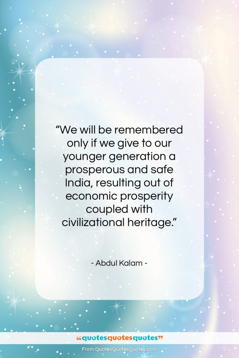 """Abdul Kalam quote: """"We will be remembered only if we…""""- at QuotesQuotesQuotes.com"""