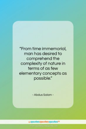"""Abdus Salam quote: """"From time immemorial, man has desired to…""""- at QuotesQuotesQuotes.com"""