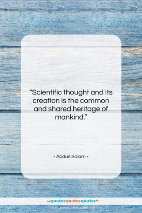 """Abdus Salam quote: """"Scientific thought and its creation is the…""""- at QuotesQuotesQuotes.com"""