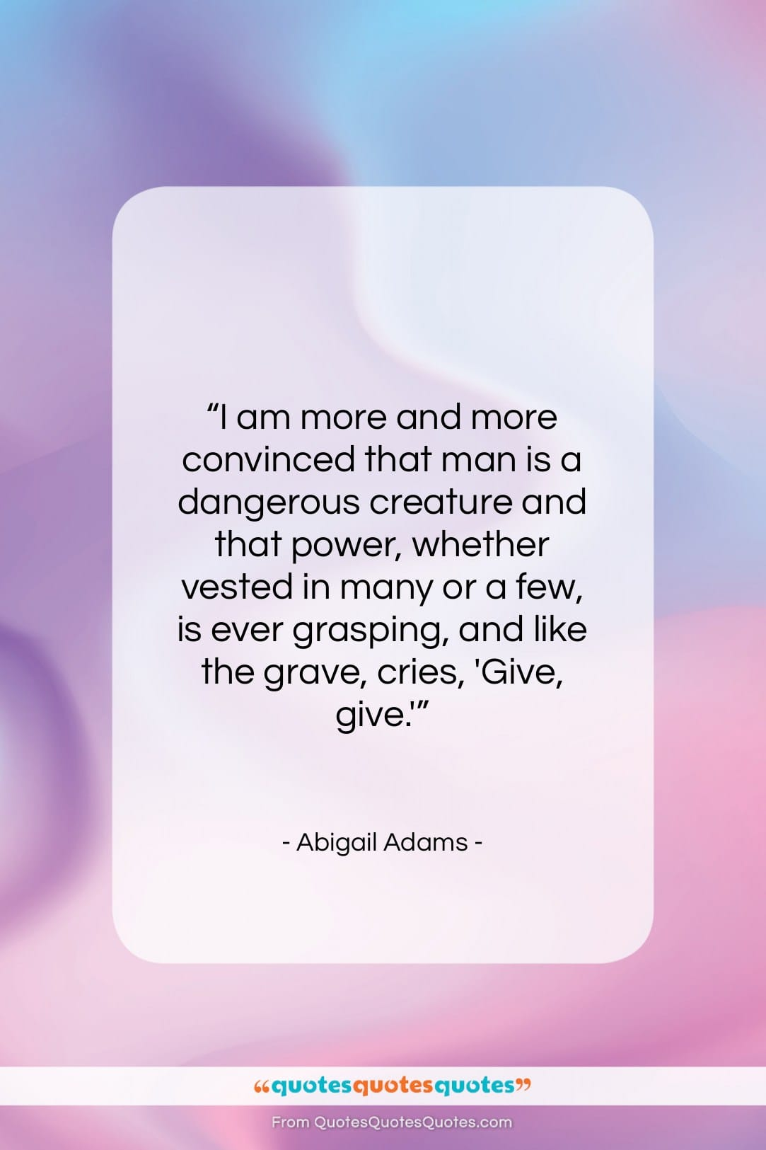 """Abigail Adams quote: """"I am more and more convinced that…""""- at QuotesQuotesQuotes.com"""