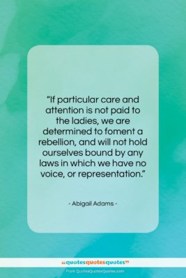 """Abigail Adams quote: """"If particular care and attention is not…""""- at QuotesQuotesQuotes.com"""