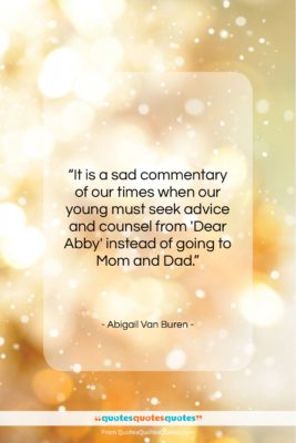 """Abigail Van Buren quote: """"It is a sad commentary of our…""""- at QuotesQuotesQuotes.com"""