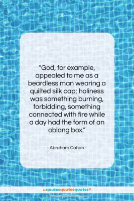 """Abraham Cahan quote: """"God, for example, appealed to me as…""""- at QuotesQuotesQuotes.com"""