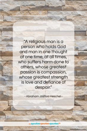 """Abraham Joshua Heschel quote: """"A religious man is a person who…""""- at QuotesQuotesQuotes.com"""