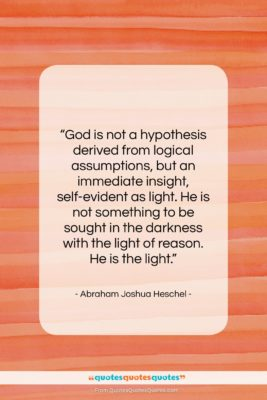 "Abraham Joshua Heschel quote: ""God is not a hypothesis derived from…""- at QuotesQuotesQuotes.com"