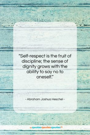 """Abraham Joshua Heschel quote: """"Self-respect is the fruit of discipline; the…""""- at QuotesQuotesQuotes.com"""
