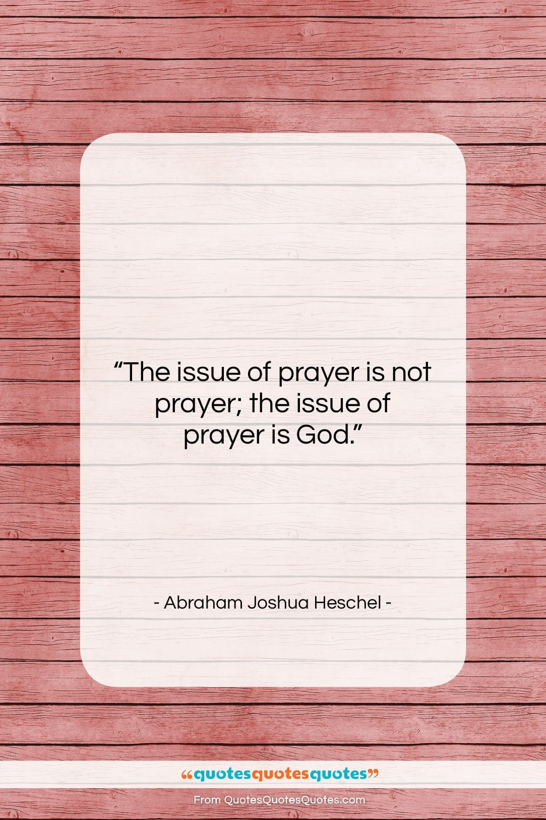"""Abraham Joshua Heschel quote: """"The issue of prayer is not prayer;…""""- at QuotesQuotesQuotes.com"""