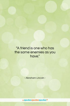 """Abraham Lincoln quote: """"A friend is one who has the…""""- at QuotesQuotesQuotes.com"""