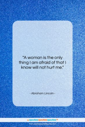 """Abraham Lincoln quote: """"A woman is the only thing I…""""- at QuotesQuotesQuotes.com"""