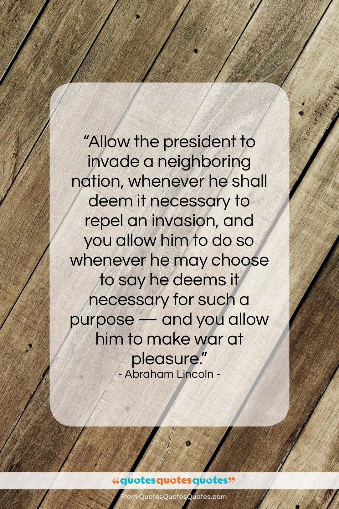"""Abraham Lincoln quote: """"Allow the president to invade a neighboring…""""- at QuotesQuotesQuotes.com"""