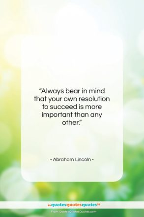 """Abraham Lincoln quote: """"Always bear in mind that your own…""""- at QuotesQuotesQuotes.com"""