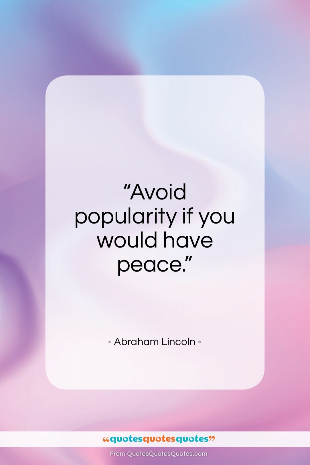 """Abraham Lincoln quote: """"Avoid popularity if you would have peace…""""- at QuotesQuotesQuotes.com"""