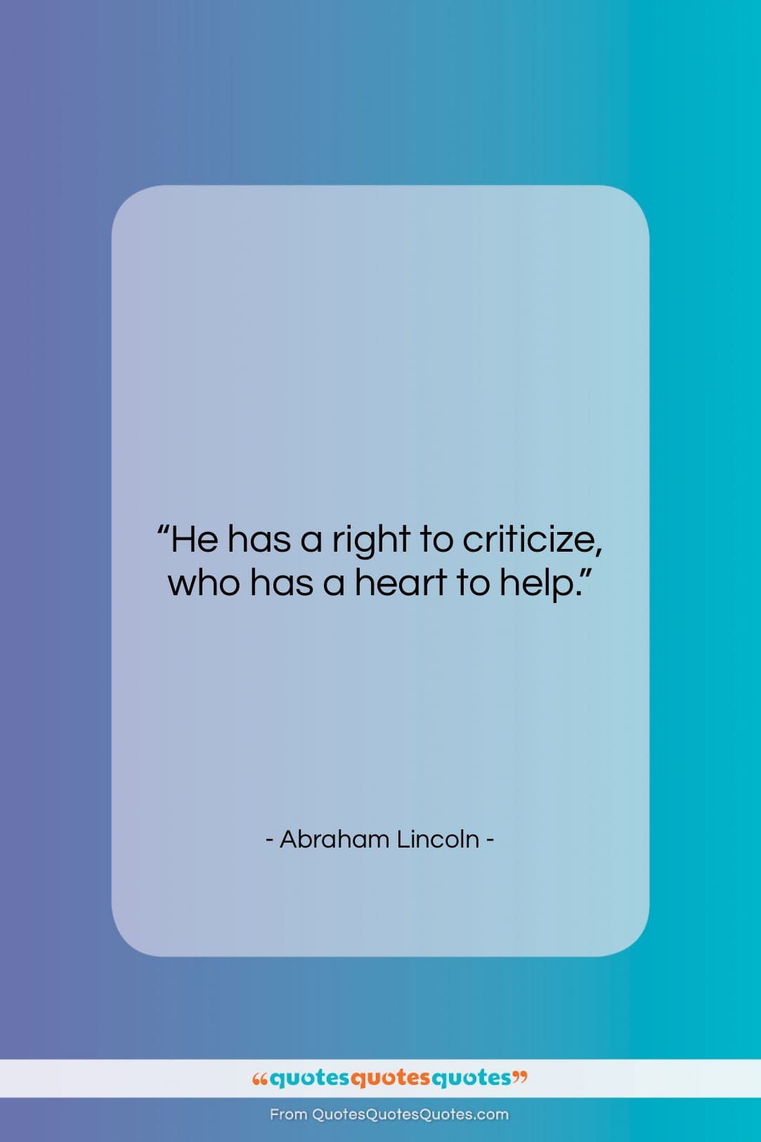 """Abraham Lincoln quote: """"He has a right to criticize, who…""""- at QuotesQuotesQuotes.com"""