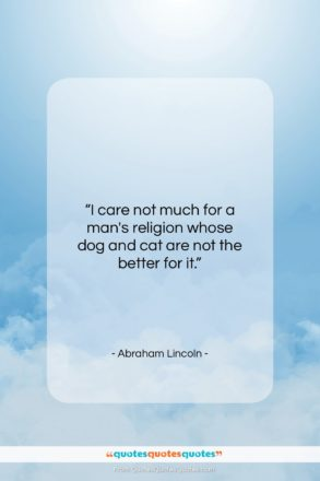"""Abraham Lincoln quote: """"I care not much for a man's…""""- at QuotesQuotesQuotes.com"""