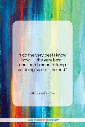 """Abraham Lincoln quote: """"I do the very best I know…""""- at QuotesQuotesQuotes.com"""