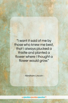 """Abraham Lincoln quote: """"I want it said of me by…""""- at QuotesQuotesQuotes.com"""