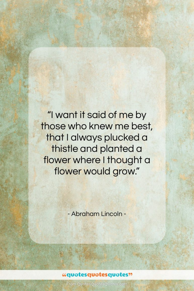 "Abraham Lincoln quote: ""I want it said of me by…""- at QuotesQuotesQuotes.com"