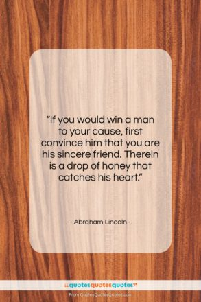 """Abraham Lincoln quote: """"If you would win a man to your cause…""""- at QuotesQuotesQuotes.com"""
