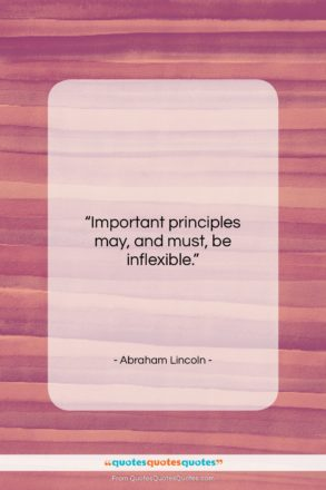 """Abraham Lincoln quote: """"Important principles may, and must, be inflexible….""""- at QuotesQuotesQuotes.com"""