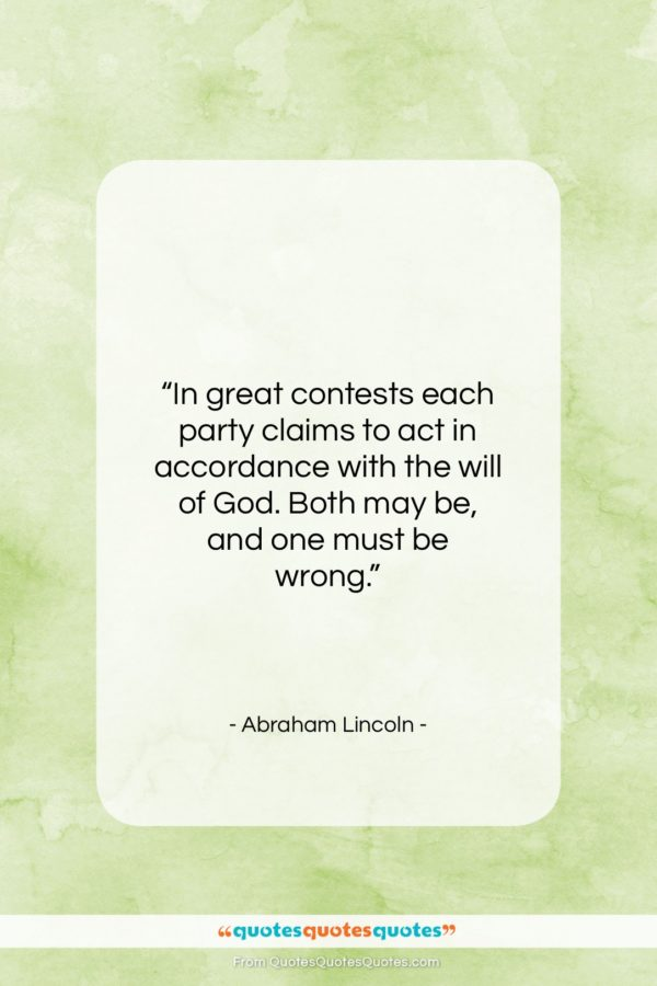 """Abraham Lincoln quote: """"In great contests each party claims to…""""- at QuotesQuotesQuotes.com"""